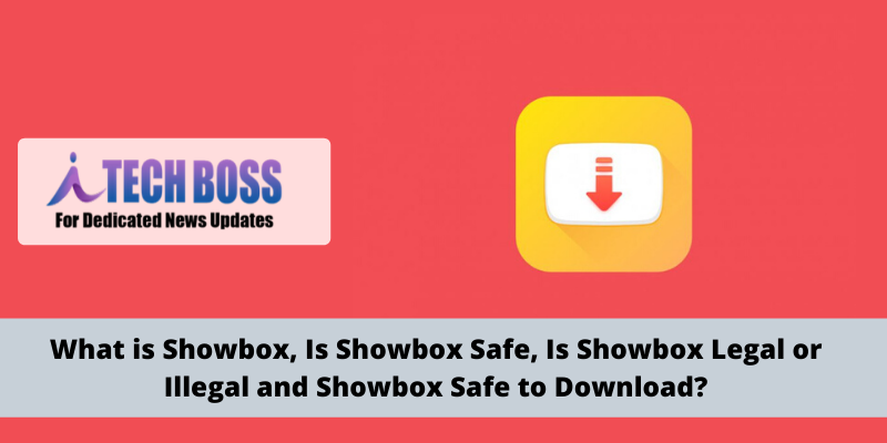 What is Showbox, Is Showbox Safe, Is Showbox Legal or Illegal and Showbox Safe to Download?