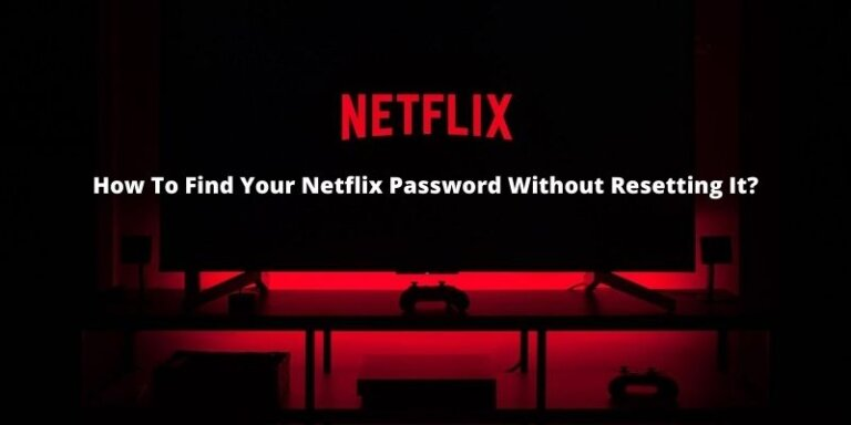 How To Find Your Netflix Password Without Resetting It
